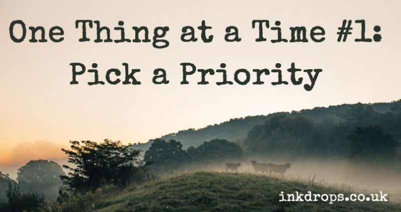 One thing at a time #1- Pick a priority
