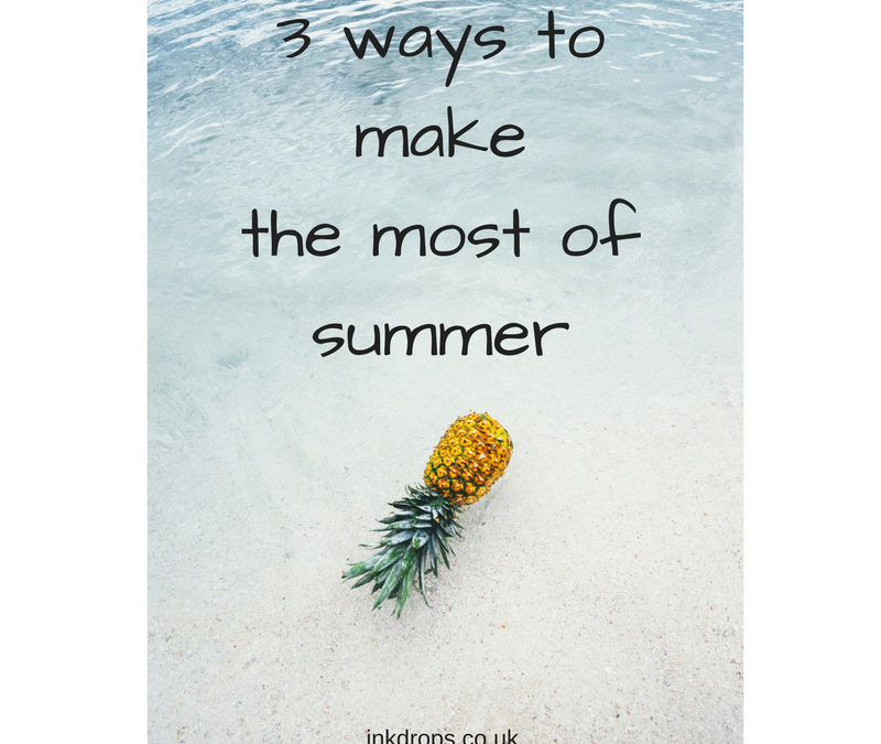 3 ways to make the most of summer
