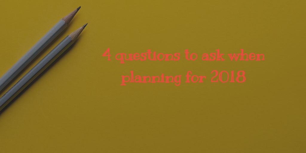 4 questions to ask when planning for 2018