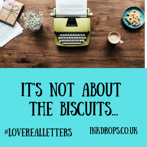 It's not about the biscuits - write real letters #writerealletters inkdrops.co.uk