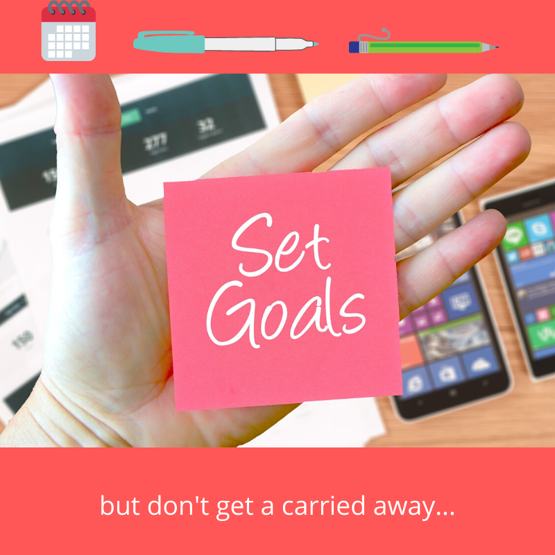 Set goals by don't get carried away