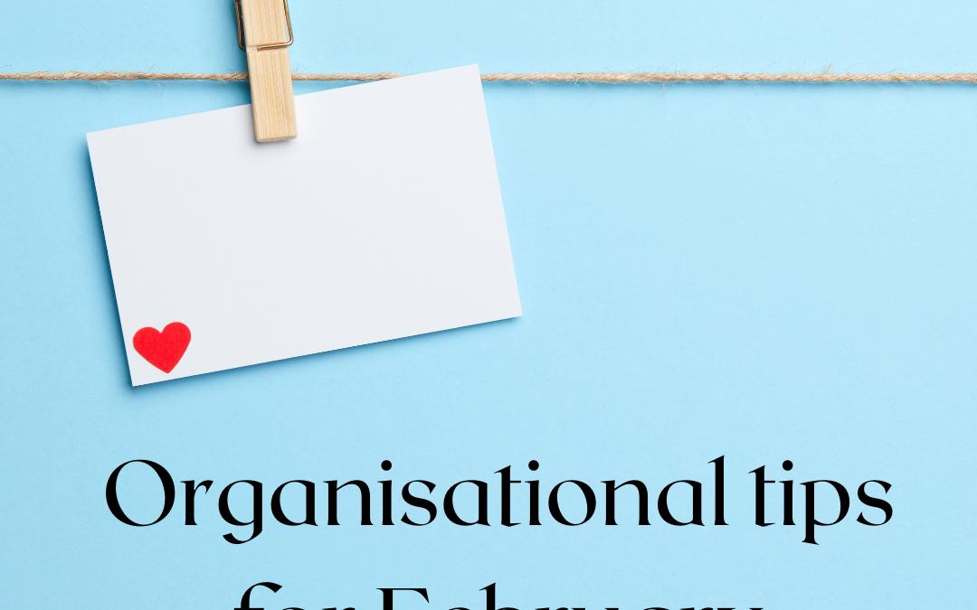 Organisational Tips for February